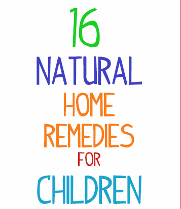 16 Natural Home Remedies Children